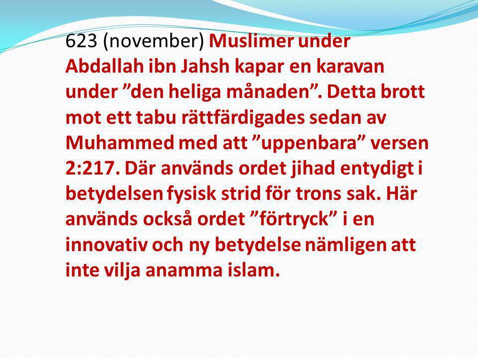 623 (november) Muslimer under Abdallah ibn Jahsh kapar en karavan under den heliga månaden .