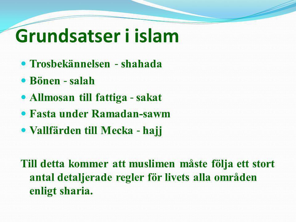 Grundsatser i islam Trosbekännelsen ˗ shahada Bönen ˗ salah