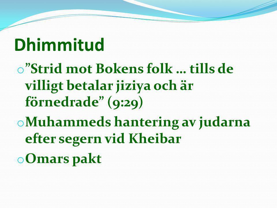 Dhimmitud Strid mot Bokens folk … tills de villigt betalar jiziya och är förnedrade (9:29) Muhammeds hantering av judarna efter segern vid Kheibar.