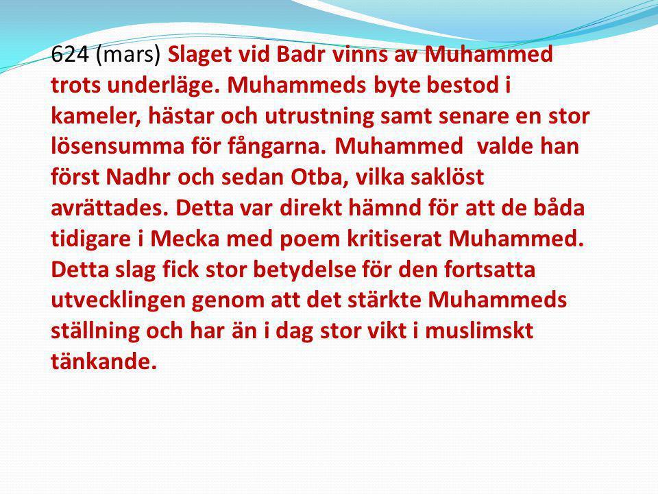 624 (mars) Slaget vid Badr vinns av Muhammed trots underläge