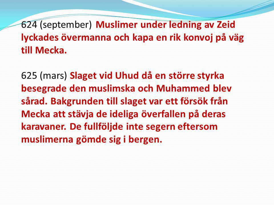 624 (september) Muslimer under ledning av Zeid lyckades övermanna och kapa en rik konvoj på väg till Mecka.