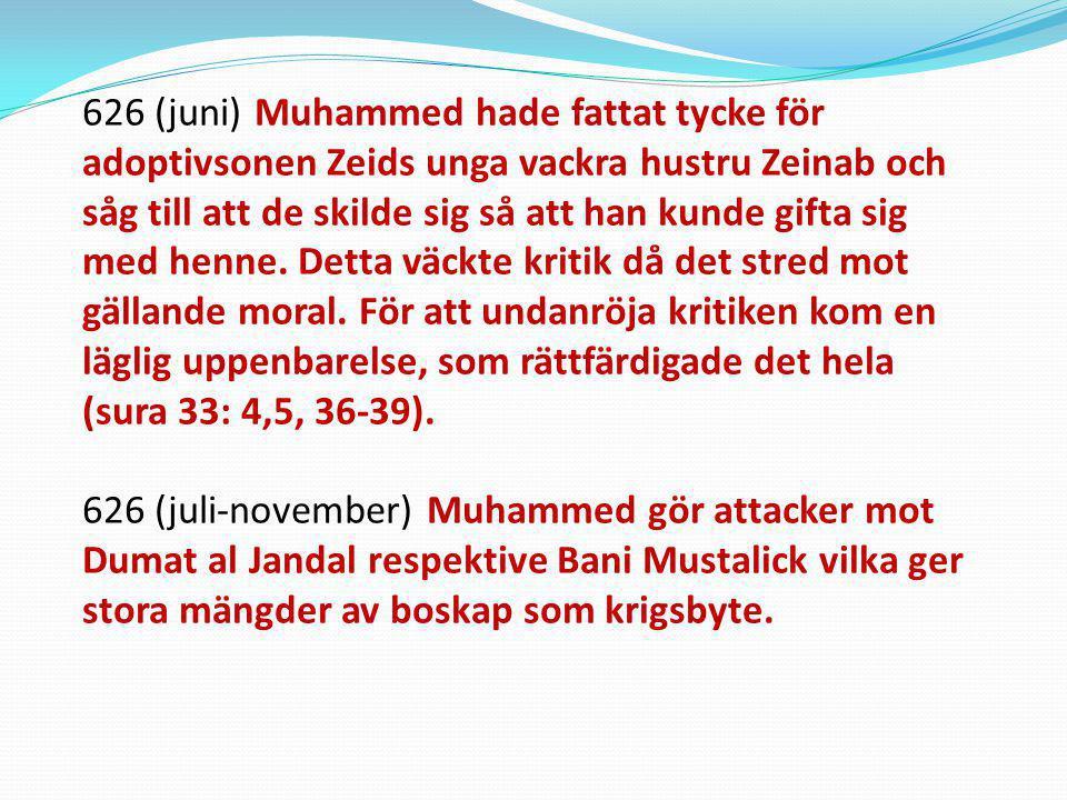 626 (juni) Muhammed hade fattat tycke för adoptivsonen Zeids unga vackra hustru Zeinab och såg till att de skilde sig så att han kunde gifta sig med henne. Detta väckte kritik då det stred mot gällande moral. För att undanröja kritiken kom en läglig uppenbarelse, som rättfärdigade det hela (sura 33: 4,5, 36-39).