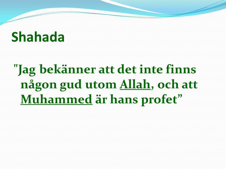Shahada Jag bekänner att det inte finns någon gud utom Allah, och att Muhammed är hans profet