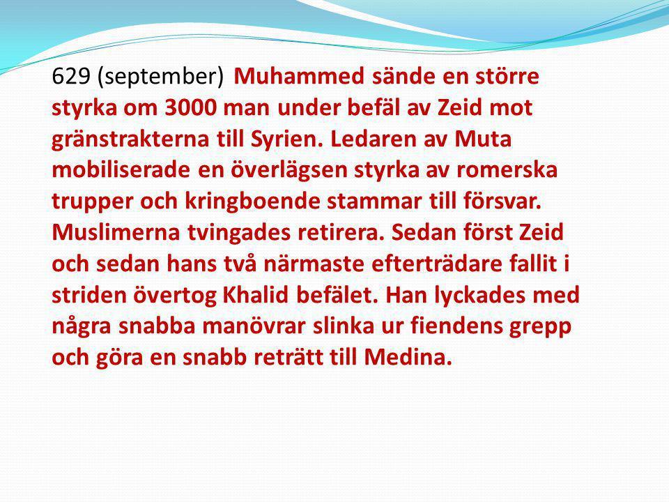 629 (september) Muhammed sände en större styrka om 3000 man under befäl av Zeid mot gränstrakterna till Syrien.