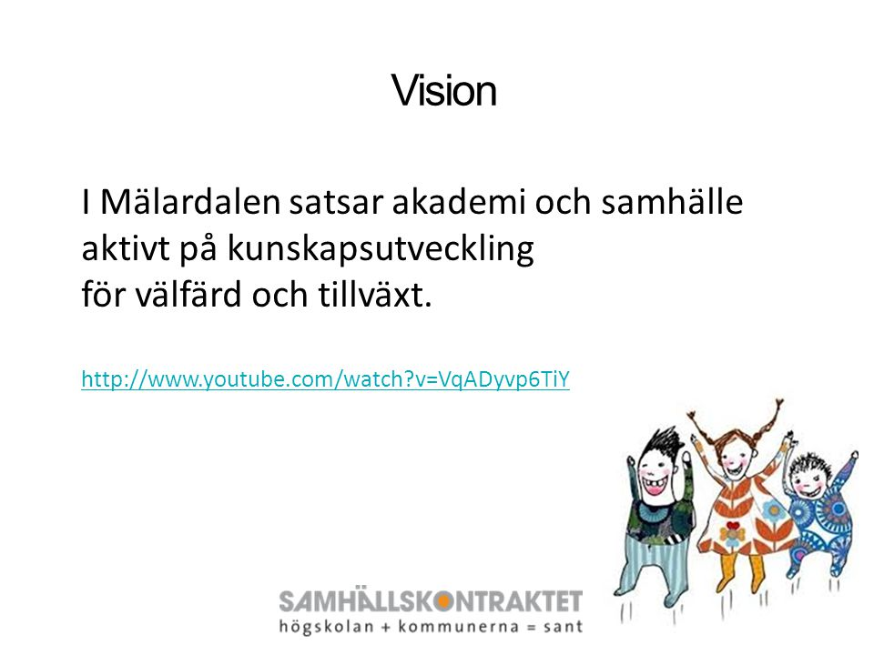Vision I Mälardalen satsar akademi och samhälle aktivt på kunskapsutveckling. för välfärd och tillväxt.