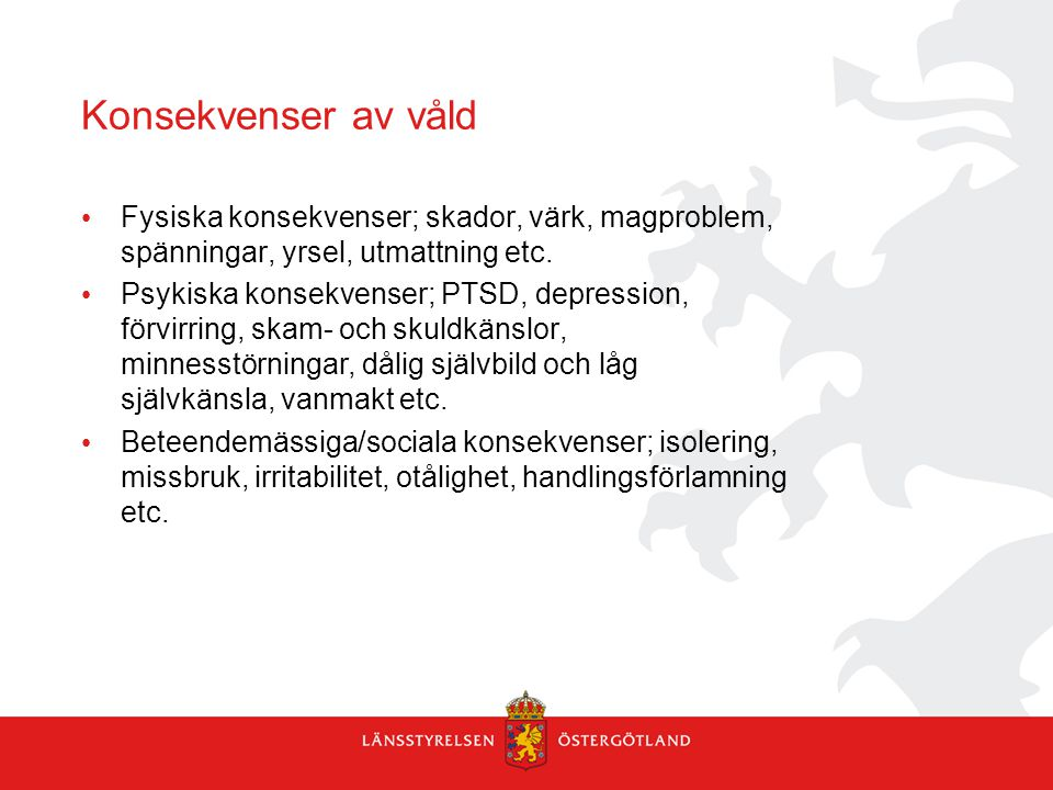 Konsekvenser av våld Fysiska konsekvenser; skador, värk, magproblem, spänningar, yrsel, utmattning etc.