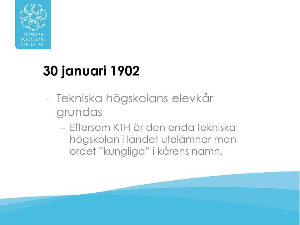 30 januari 1902 Tekniska högskolans elevkår grundas