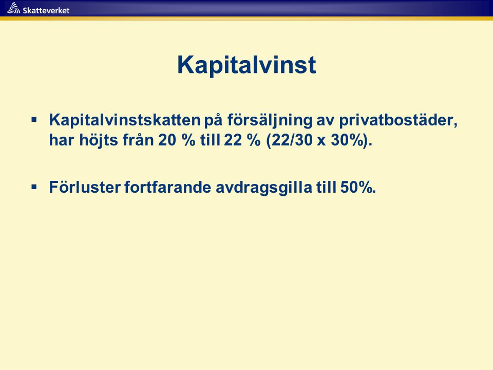 Kapitalvinst Kapitalvinstskatten på försäljning av privatbostäder, har höjts från 20 % till 22 % (22/30 x 30%).