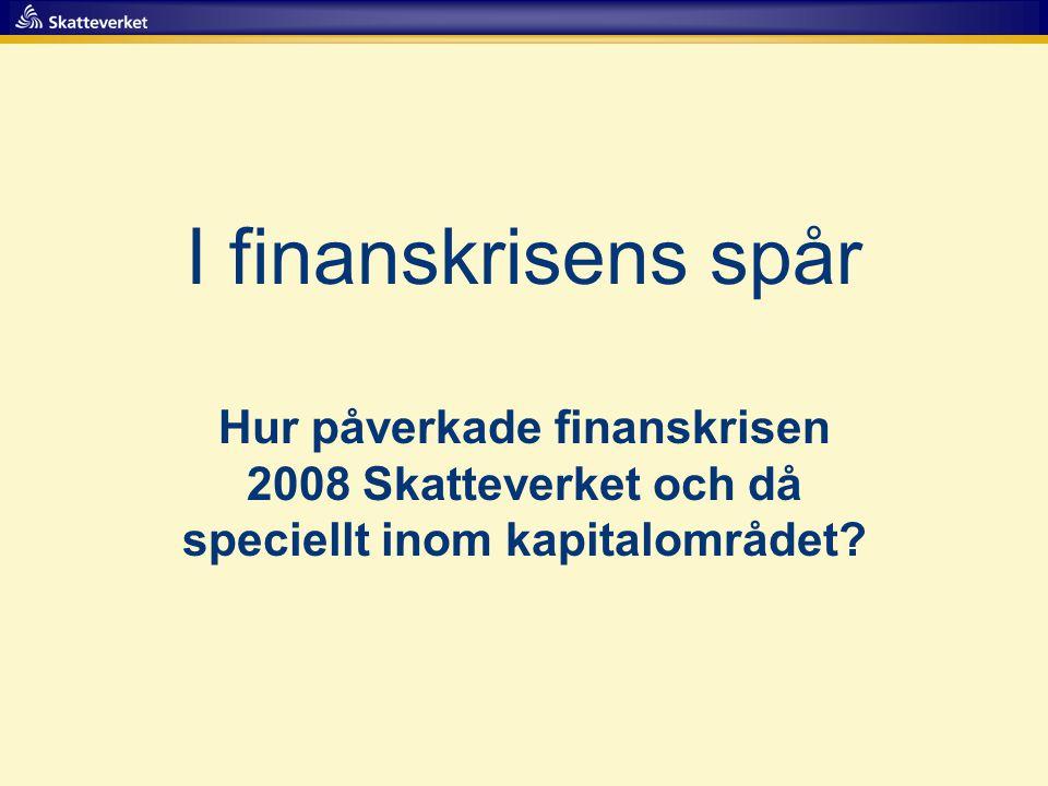 I finanskrisens spår Hur påverkade finanskrisen 2008 Skatteverket och då speciellt inom kapitalområdet