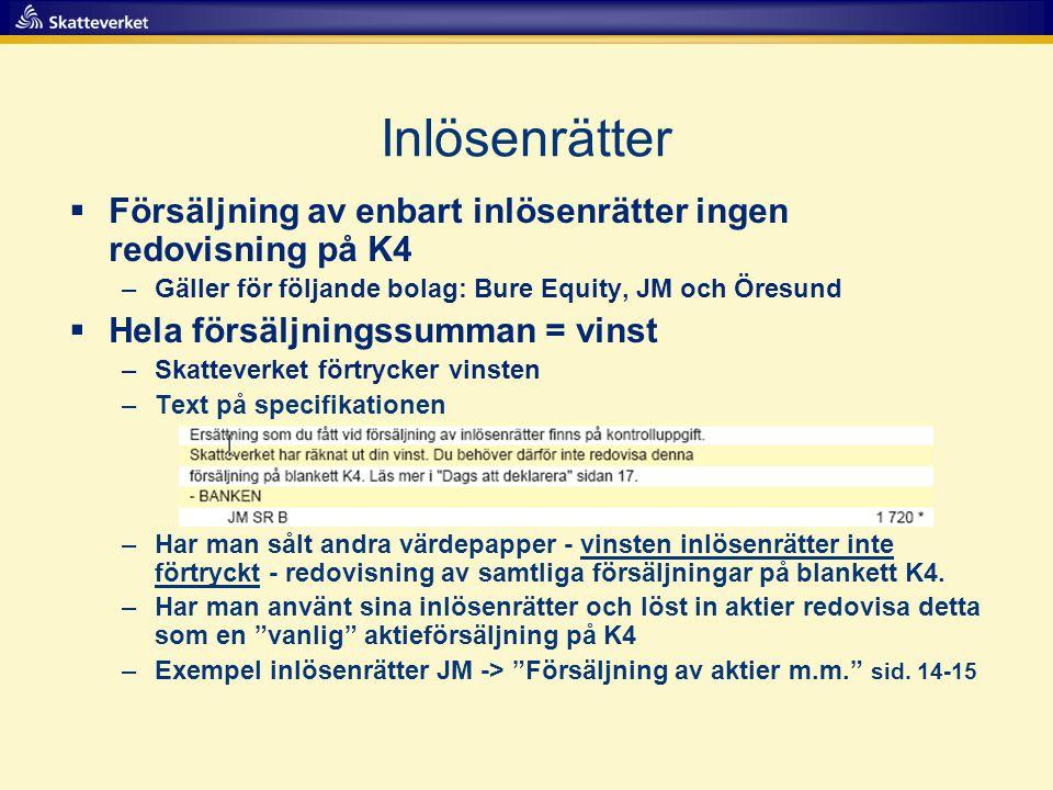 Inlösenrätter Försäljning av enbart inlösenrätter ingen redovisning på K4. Gäller för följande bolag: Bure Equity, JM och Öresund.