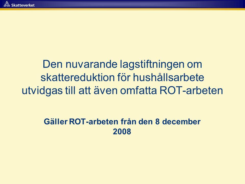 Gäller ROT-arbeten från den 8 december 2008