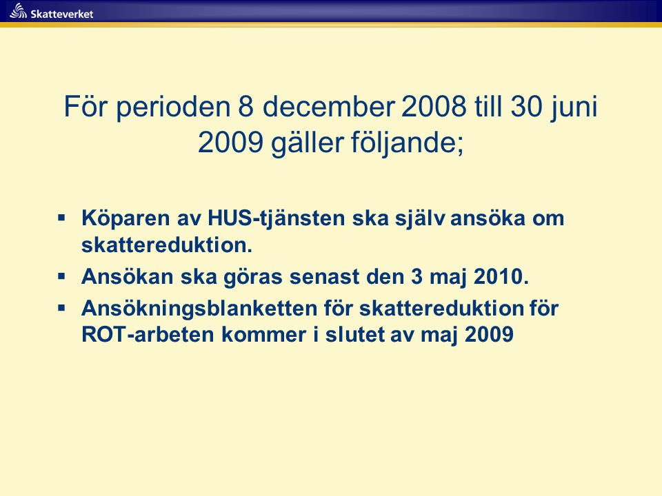 För perioden 8 december 2008 till 30 juni 2009 gäller följande;