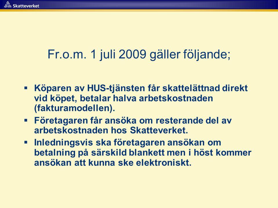Fr.o.m. 1 juli 2009 gäller följande;