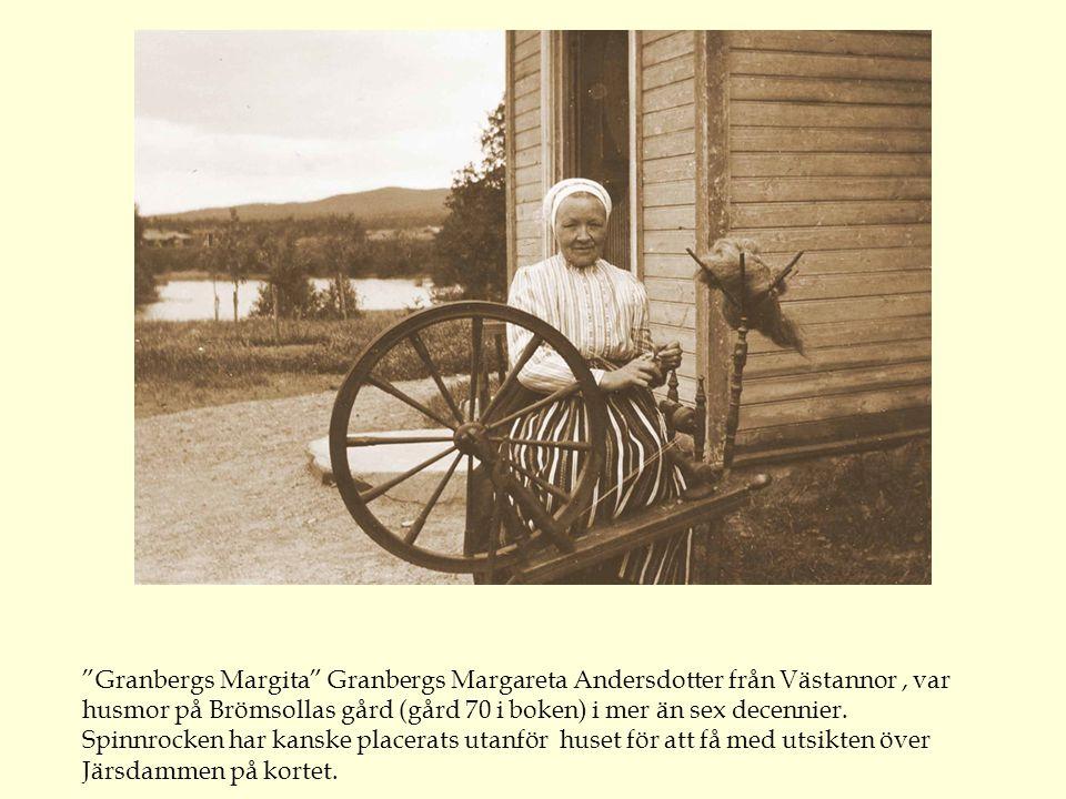 Granbergs Margita Granbergs Margareta Andersdotter från Västannor , var husmor på Brömsollas gård (gård 70 i boken) i mer än sex decennier.