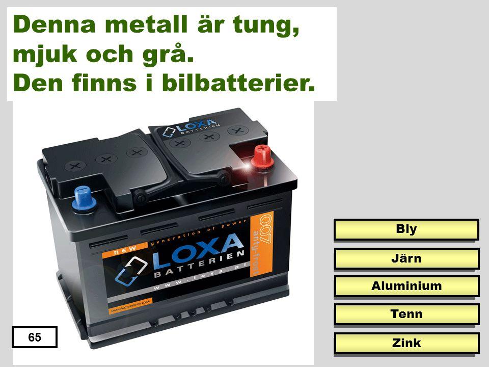 Denna metall är tung, mjuk och grå. Den finns i bilbatterier.