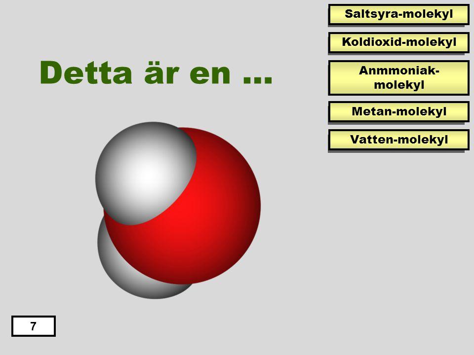 Detta är en … Saltsyra-molekyl Koldioxid-molekyl Anmmoniak-molekyl