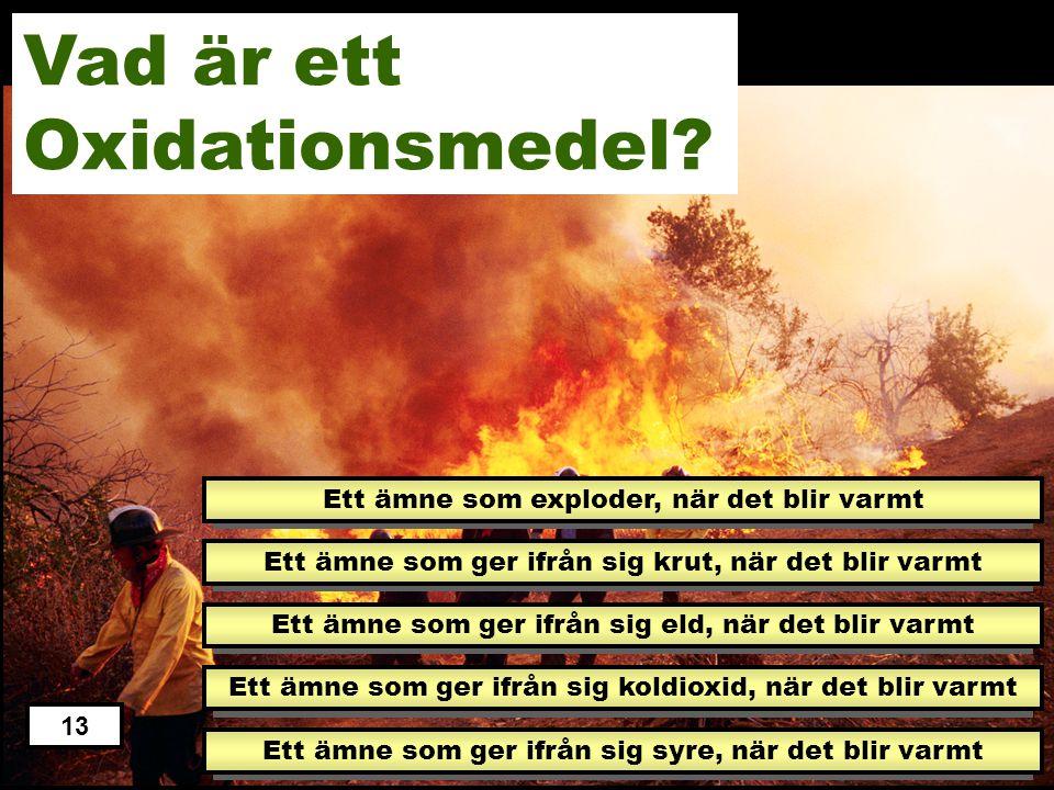 Vad är ett Oxidationsmedel Ett ämne som exploder, när det blir varmt