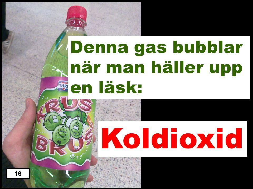 Denna gas bubblar när man häller upp en läsk: