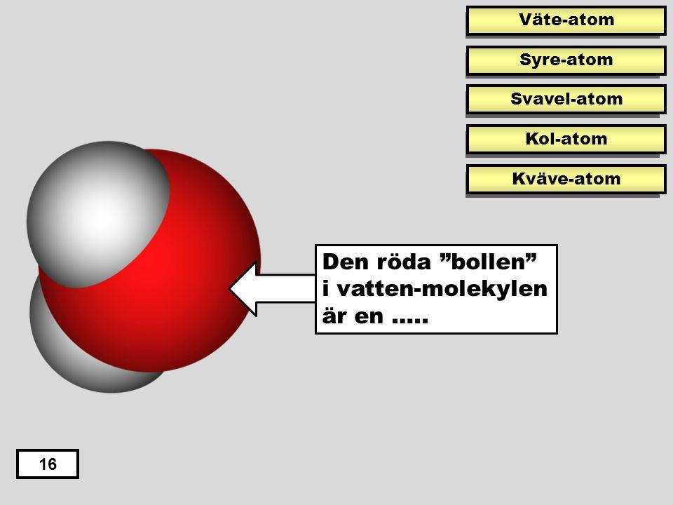Den röda bollen i vatten-molekylen är en …..