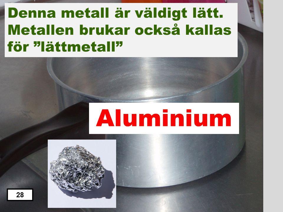 Denna metall är väldigt lätt