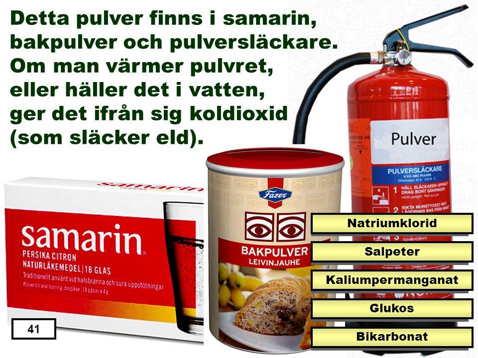 Detta pulver finns i samarin, bakpulver och pulversläckare.