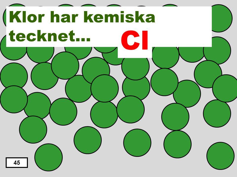 Klor har kemiska tecknet… Cl 45