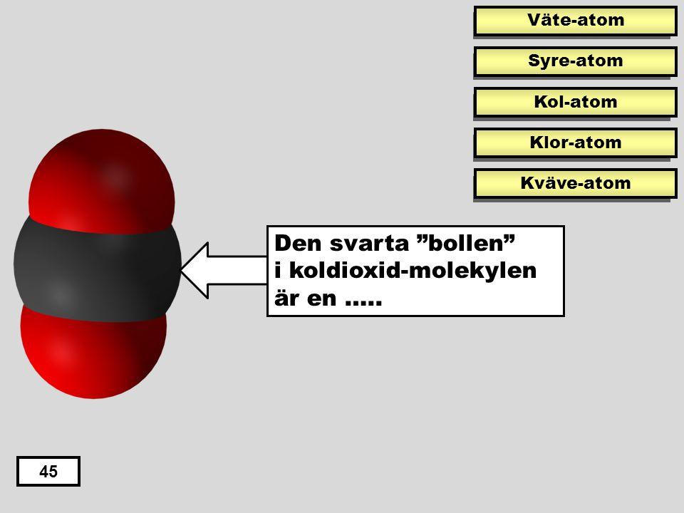 Den svarta bollen i koldioxid-molekylen är en …..