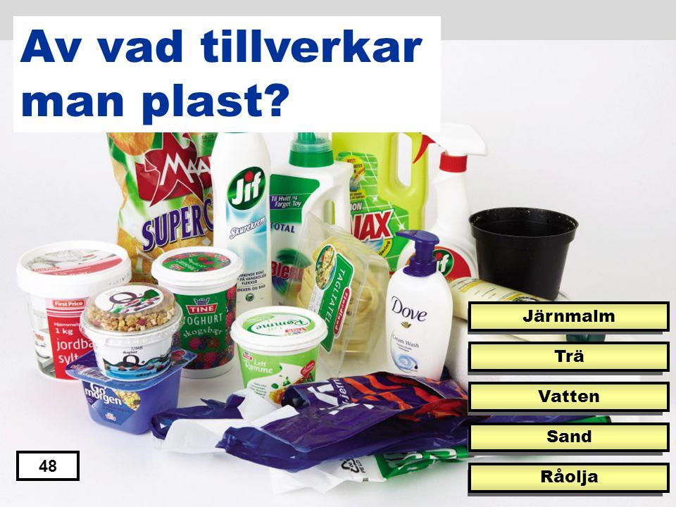 Av vad tillverkar man plast Järnmalm Trä Vatten Sand 48 Råolja