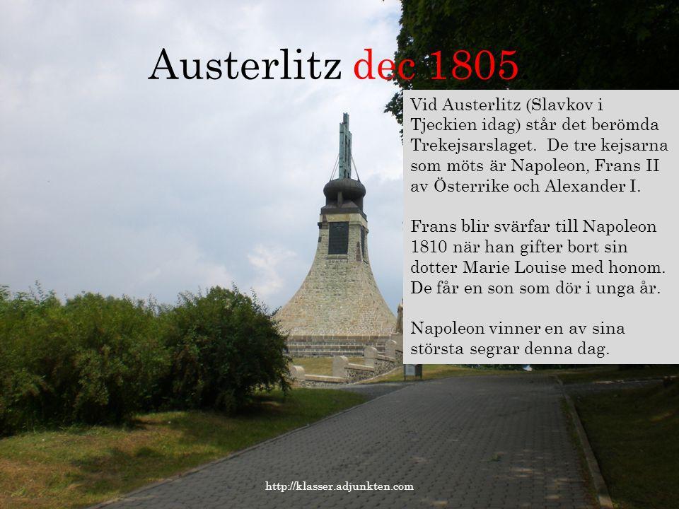 Austerlitz dec 1805. Vid Austerlitz (Slavkov i Tjeckien idag) står det berömda.