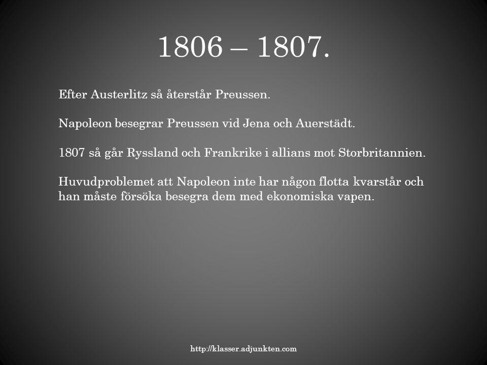 1806 – 1807. Efter Austerlitz så återstår Preussen.