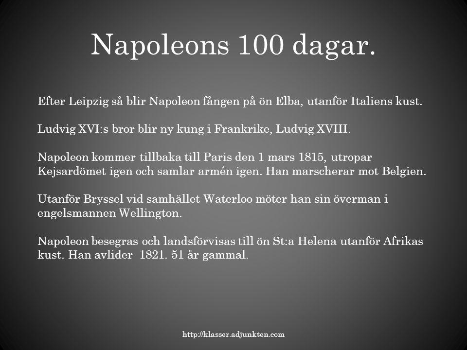Napoleons 100 dagar. Efter Leipzig så blir Napoleon fången på ön Elba, utanför Italiens kust.