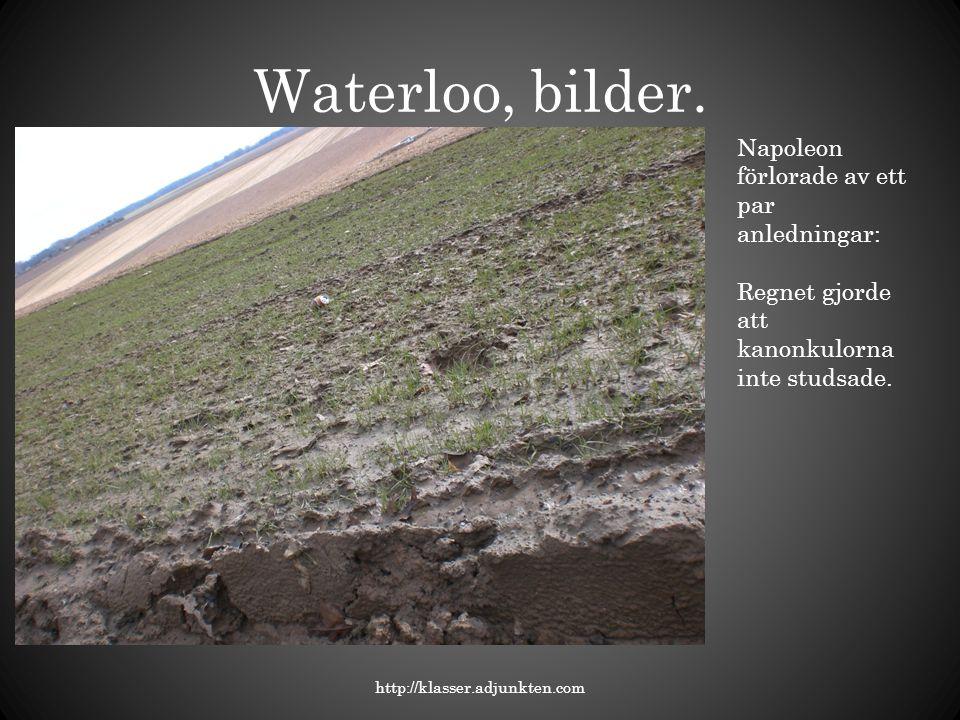 Waterloo, bilder. Napoleon förlorade av ett par anledningar: