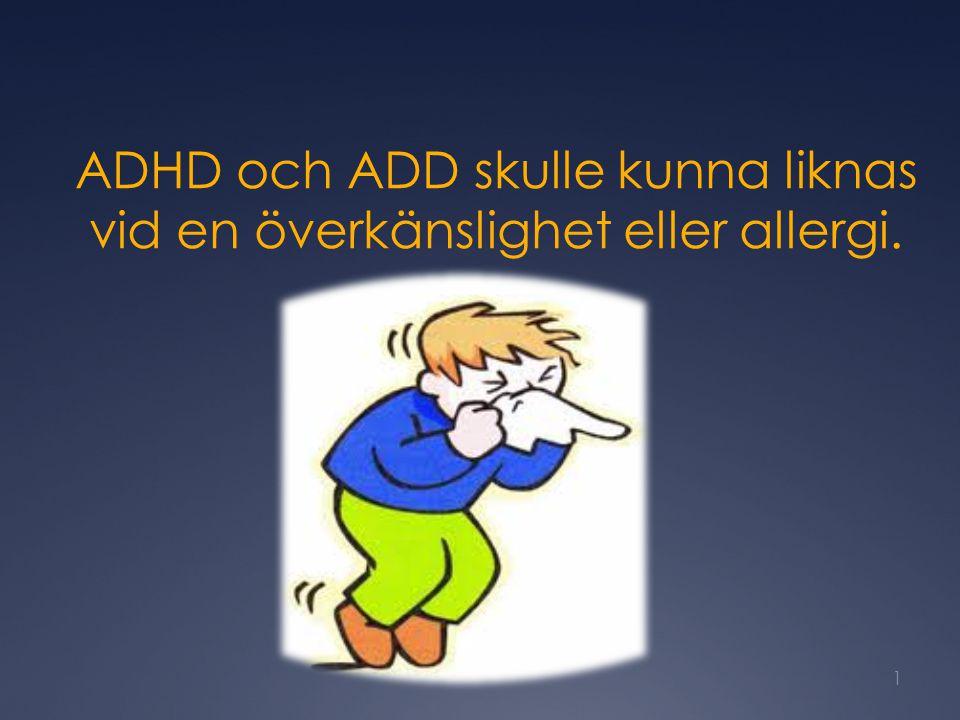 ADHD och ADD skulle kunna liknas vid en överkänslighet eller allergi.