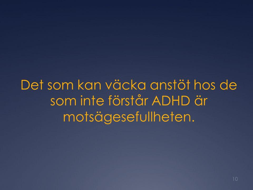 Det som kan väcka anstöt hos de som inte förstår ADHD är motsägesefullheten.