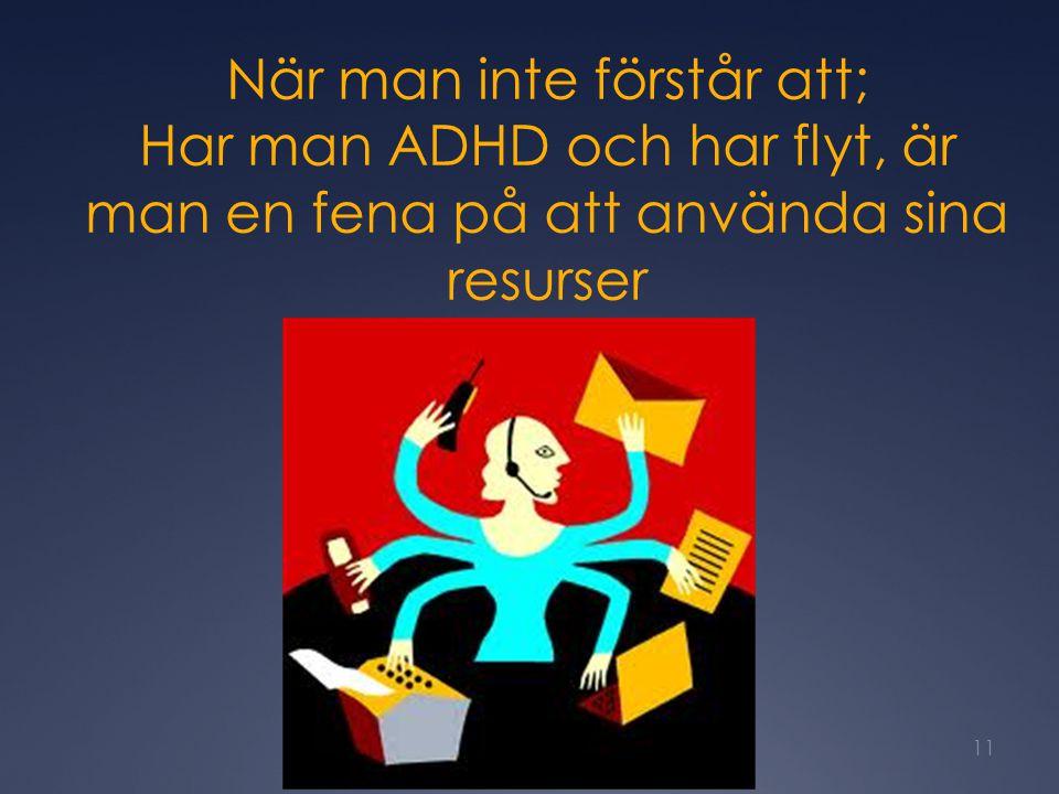 När man inte förstår att; Har man ADHD och har flyt, är man en fena på att använda sina resurser