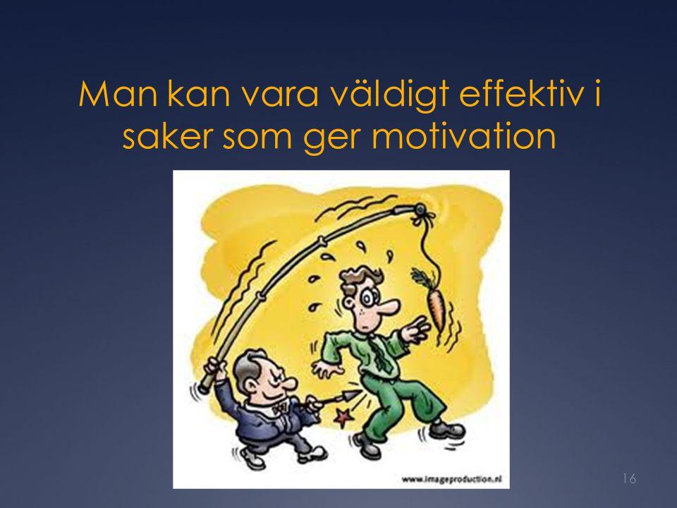 Man kan vara väldigt effektiv i saker som ger motivation
