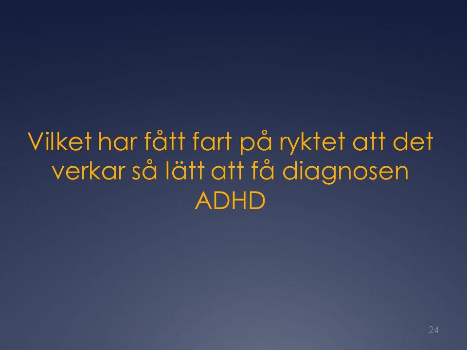 Vilket har fått fart på ryktet att det verkar så lätt att få diagnosen ADHD
