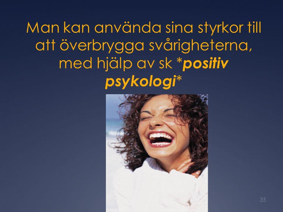Man kan använda sina styrkor till att överbrygga svårigheterna, med hjälp av sk *positiv psykologi*