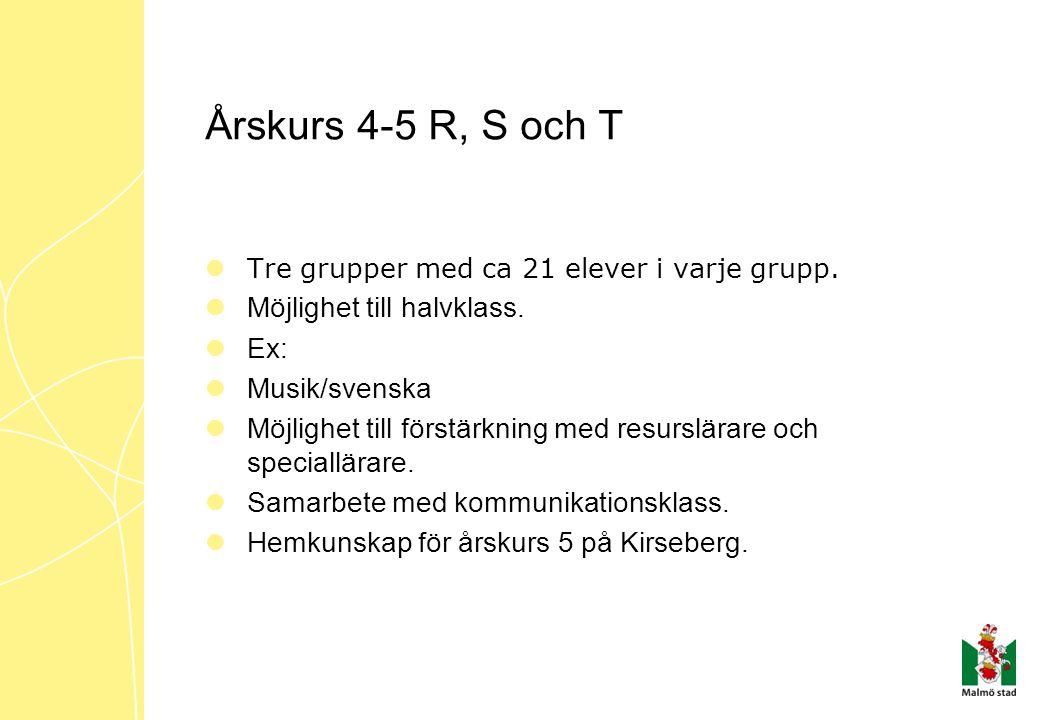 Årskurs 4-5 R, S och T Möjlighet till halvklass. Ex: Musik/svenska
