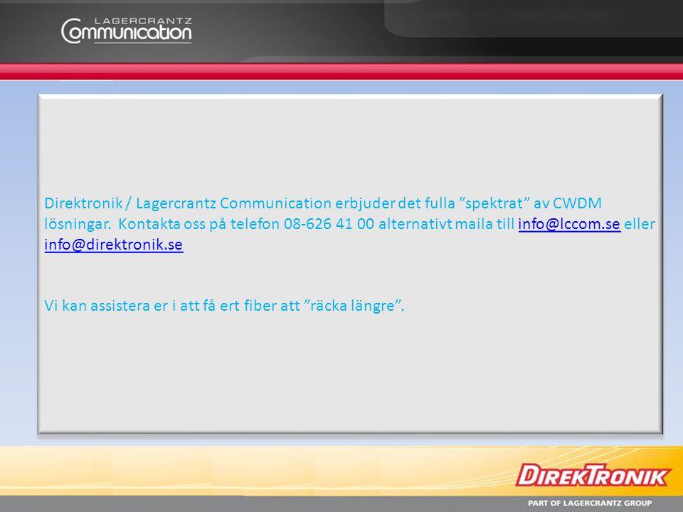 Direktronik / Lagercrantz Communication erbjuder det fulla spektrat av CWDM lösningar. Kontakta oss på telefon 08-626 41 00 alternativt maila till info@lccom.se eller info@direktronik.se