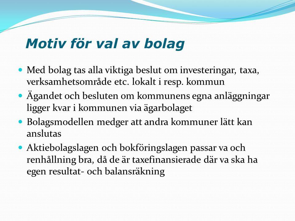 Motiv för val av bolag Med bolag tas alla viktiga beslut om investeringar, taxa, verksamhetsområde etc. lokalt i resp. kommun.