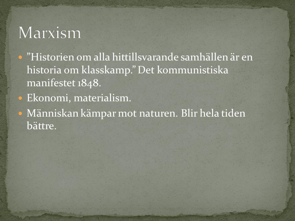 Marxism Historien om alla hittillsvarande samhällen är en historia om klasskamp. Det kommunistiska manifestet 1848.