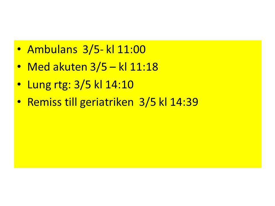 Ambulans 3/5- kl 11:00 Med akuten 3/5 – kl 11:18.