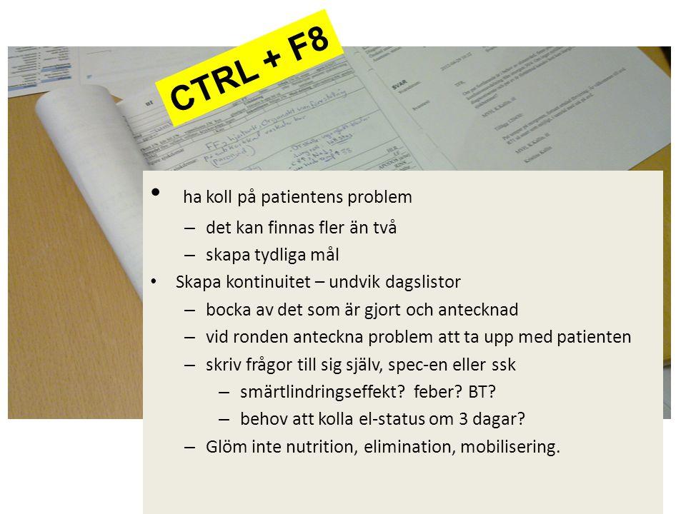 CTRL + F8 ha koll på patientens problem det kan finnas fler än två