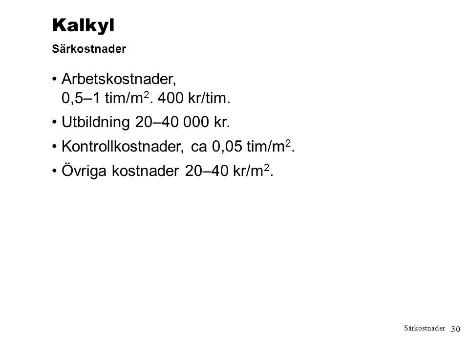 Kalkyl • Arbetskostnader, 0,5–1 tim/m2. 400 kr/tim.