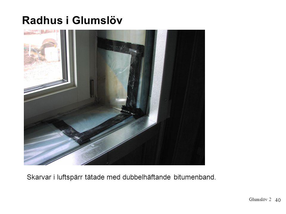 Radhus i Glumslöv Skarvar i luftspärr tätade med dubbelhäftande bitumenband. Glumslöv 2