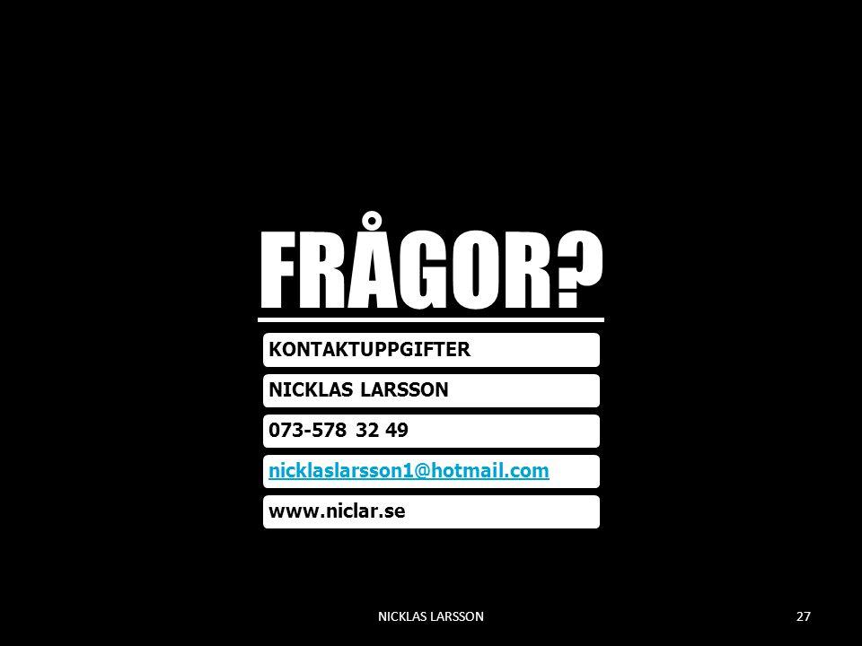 FRÅGOR NICKLAS LARSSON KONTAKTUPPGIFTER NICKLAS LARSSON 073-578 32 49