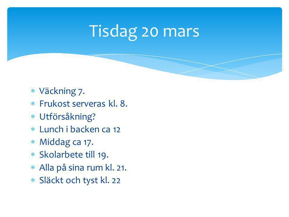 Tisdag 20 mars Väckning 7. Frukost serveras kl. 8. Utförsåkning