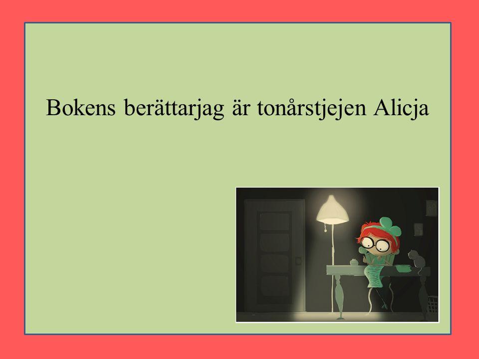 Bokens berättarjag är tonårstjejen Alicja