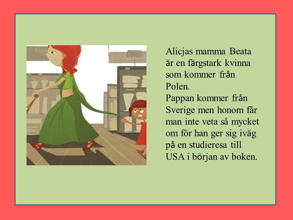 Alicjas mamma Beata är en färgstark kvinna som kommer från Polen.